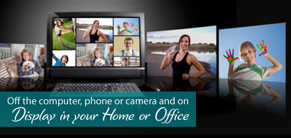 Off the computer, phone or camera and on Display in your home or office